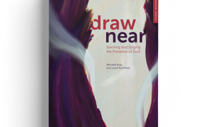 Draw Near: Savoring and Singing the Presence of God